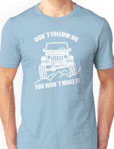 Dont Follow Me You Wont Make It Funny Unisex T-Shirt