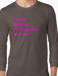 Videogames Are Over Long Sleeve T-Shirt