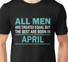ALL MEN ARE CREATED EQUAL BUT THE BEST ARE BORN IN April Unisex T-Shirt