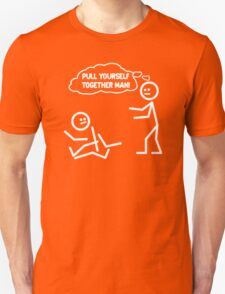 PULL YOURSELF TOGETHER MAN FUNNY Unisex T-Shirt