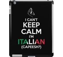 I Can't Keep Calm, I'm Italian (Capeesh?) iPad Case/Skin