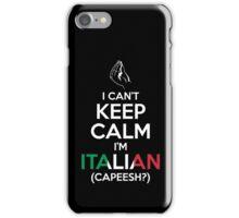 I Can't Keep Calm, I'm Italian (Capeesh?) iPhone Case/Skin