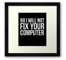 No I will not fix your computer sassy app dev funny t-shirt Framed Print