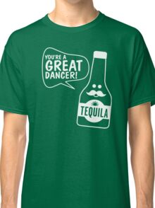 Youre A Great Dancer Funny Classic T-Shirt