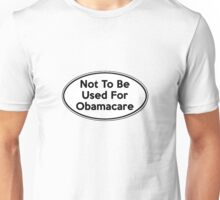 Not To Be Used For Obamacare Shirt Sticker Poster Pillows Cards Unisex T-Shirt