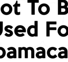 Not To Be Used For Obamacare Shirt Sticker Poster Pillows Cards Sticker