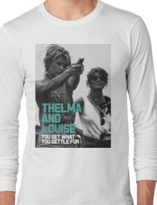 You Get What You Settle For  - Thelma and Louise Long Sleeve T-Shirt