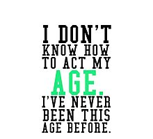 Good Act My Age Quote Photographic Print