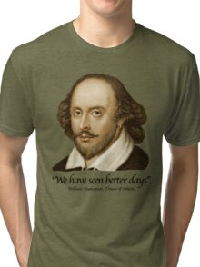 William Shakespear - We Have seen better Days Tri-blend T-Shirt