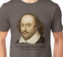 William Shakespear - We Have seen better Days Unisex T-Shirt