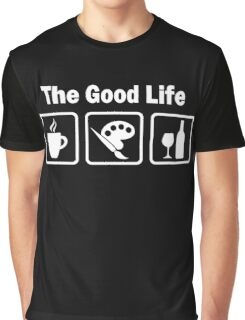 Funny Painting The Good Life  Graphic T-Shirt
