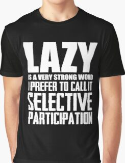 Lazy is a very strong word cool smart awesome funny t-shirt Graphic T-Shirt