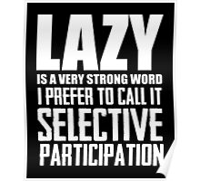 Lazy is a very strong word cool smart awesome funny t-shirt Poster