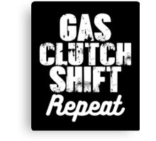 Gas. Clutch. Shift. Repeat smart clever quotes funny t-shirt Canvas Print