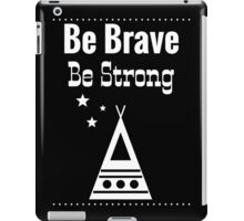 Be Brave, Be Strong - Black iPad Case/Skin