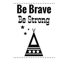 Be Brave, Be Strong - White Photographic Print
