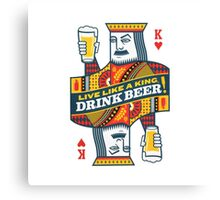 Drink like a King Canvas Print