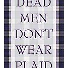 DEAD MEN DON'T WEAR PLAID by scarletprophesy
