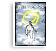 I FELL FOR YOU Canvas Print