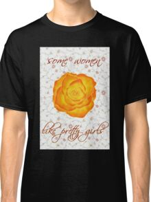 some women like pretty girls Classic T-Shirt