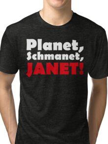 Planet, Schmanet Janet Tri-blend T-Shirt