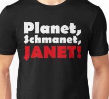 Planet, Schmanet Janet Unisex T-Shirt
