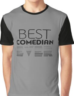 best comedian ever funny logo Graphic T-Shirt