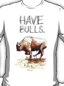 Have some bulls. T-Shirt
