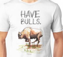 Have some bulls. Unisex T-Shirt