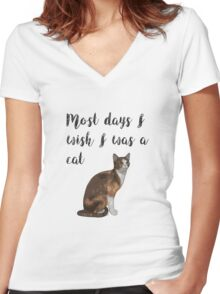 Most days I wish I was a cat Women's Fitted V-Neck T-Shirt