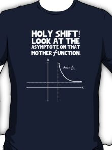 Holy Shift! Look at the asymptote on that mother function T-Shirt
