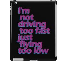 i'm not driving too fast iPad Case/Skin