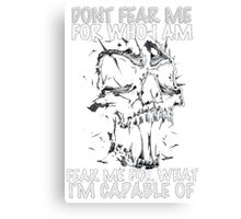 Don't Fear Me For Who I Am Canvas Print