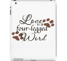 Love is a four - legged Word iPad Case/Skin