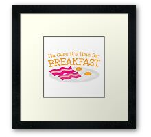 I'm sure it's time for BREAKFAST with bacon and eggs Framed Print