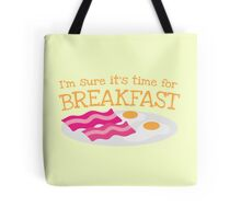 I'm sure it's time for BREAKFAST with bacon and eggs Tote Bag
