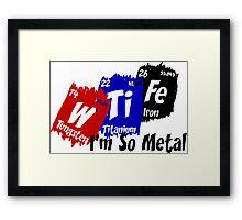 I'm So Metal Framed Print