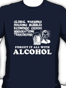 Forget It All With Alcohol. T-Shirt