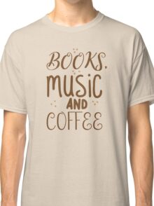 books, music and coffee Classic T-Shirt