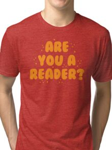 are you a reader? Tri-blend T-Shirt