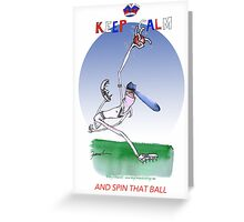 Keep Calm and spin that ball - tony fernandes Greeting Card