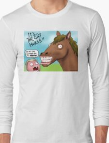 It's... THE GIFT HORSE Long Sleeve T-Shirt