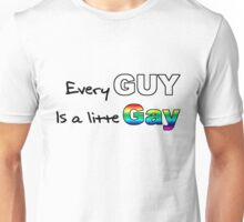 Every Guy is a little Gay Unisex T-Shirt