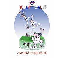 Keep Calm and trust your mates - tony fernandes Photographic Print