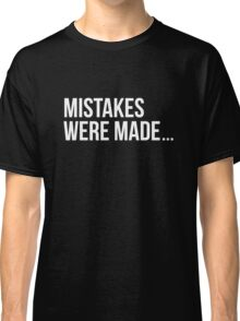 Mistakes were made. Classic T-Shirt