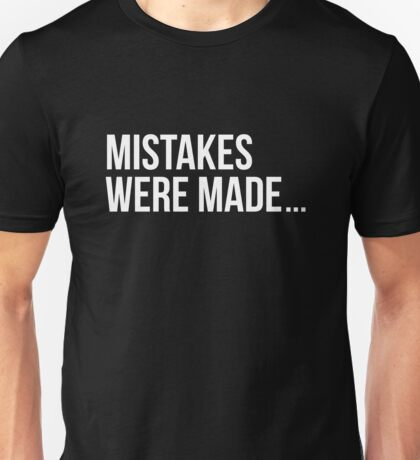 Mistakes were made. Unisex T-Shirt