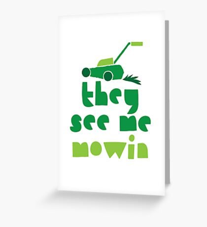 they see me mowin (with green grass lawn mower) Greeting Card