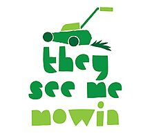 they see me mowin (with green grass lawn mower) Photographic Print