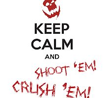 Keep calm and SHOOT 'EM! by moombax