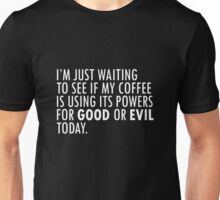 Coffee - Is your cup good or evil today? Unisex T-Shirt